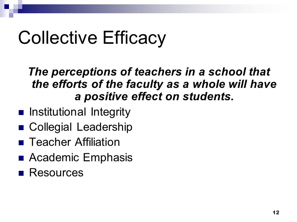 Collective Efficacy The perceptions of teachers in a school that the efforts of the faculty as a whole will have a positive effect on students.