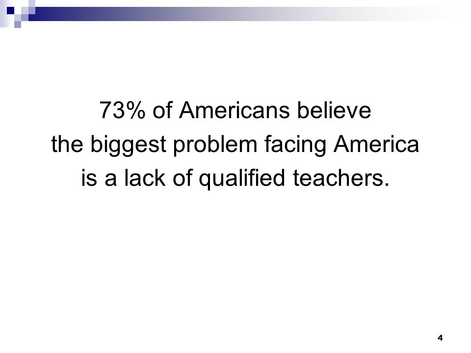 the biggest problem facing America is a lack of qualified teachers.