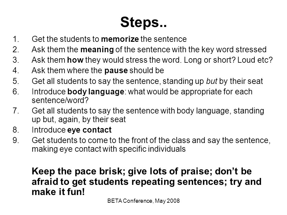 Steps.. Get the students to memorize the sentence