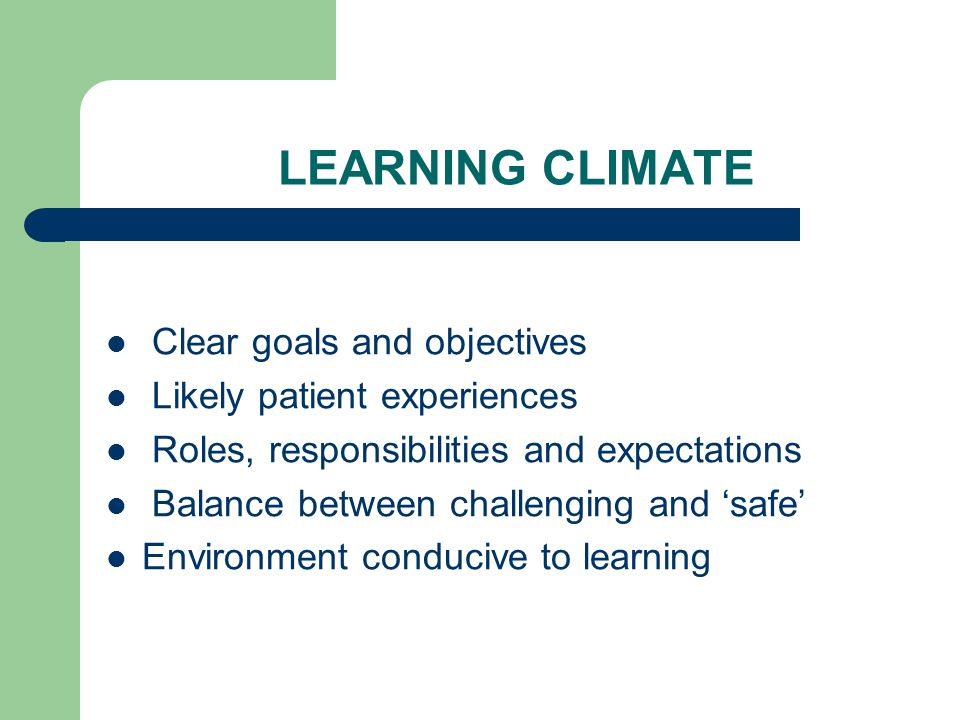 LEARNING CLIMATE Clear goals and objectives Likely patient experiences