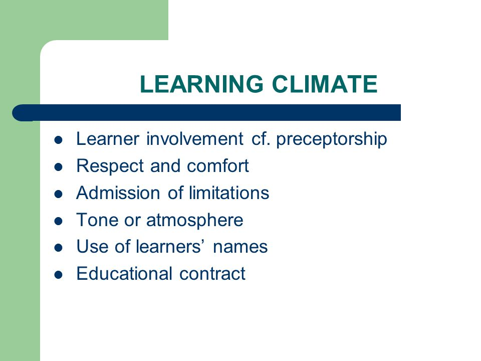 LEARNING CLIMATE Learner involvement cf. preceptorship