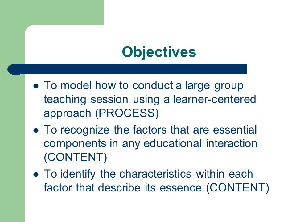 Objectives To model how to conduct a large group teaching session using a learner-centered approach (PROCESS)
