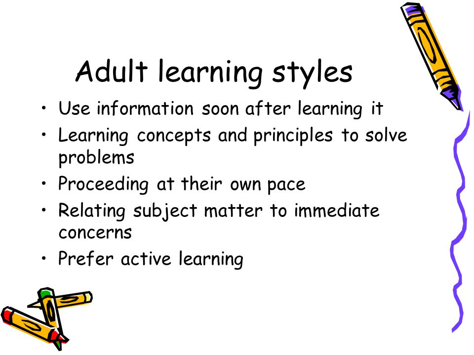 Adult learning styles Use information soon after learning it