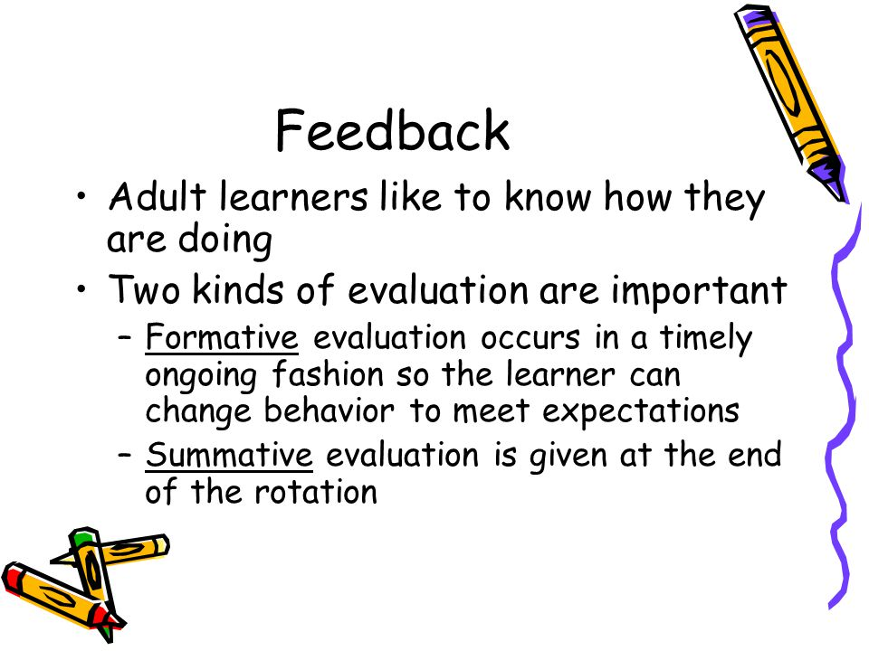 Feedback Adult learners like to know how they are doing