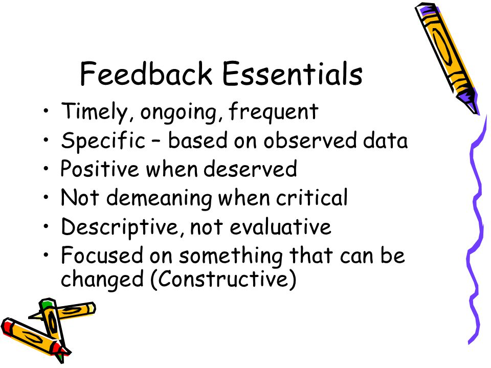 Feedback Essentials Timely, ongoing, frequent