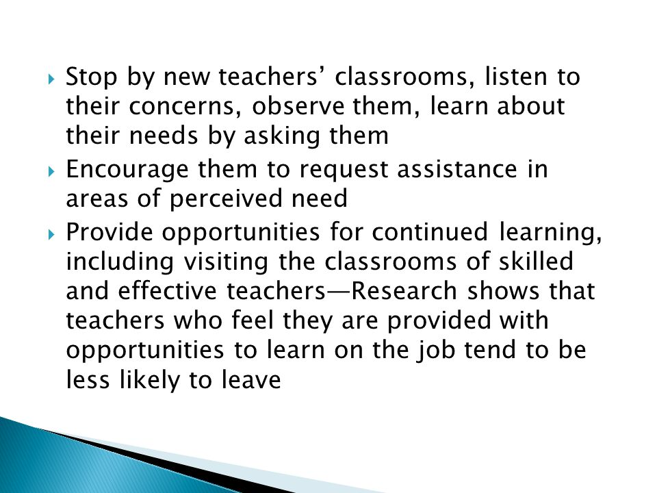 Stop by new teachers' classrooms, listen to their concerns, observe them, learn about their needs by asking them