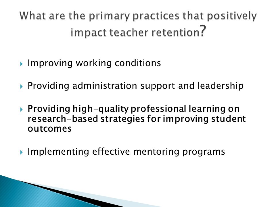 What are the primary practices that positively impact teacher retention
