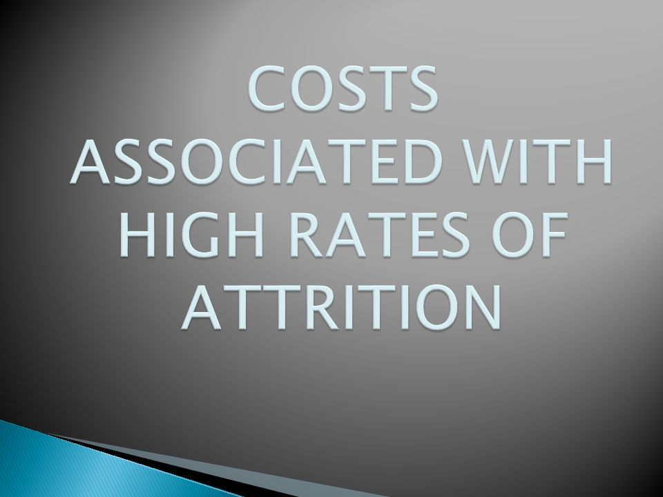 COSTS ASSOCIATED WITH HIGH RATES OF ATTRITION