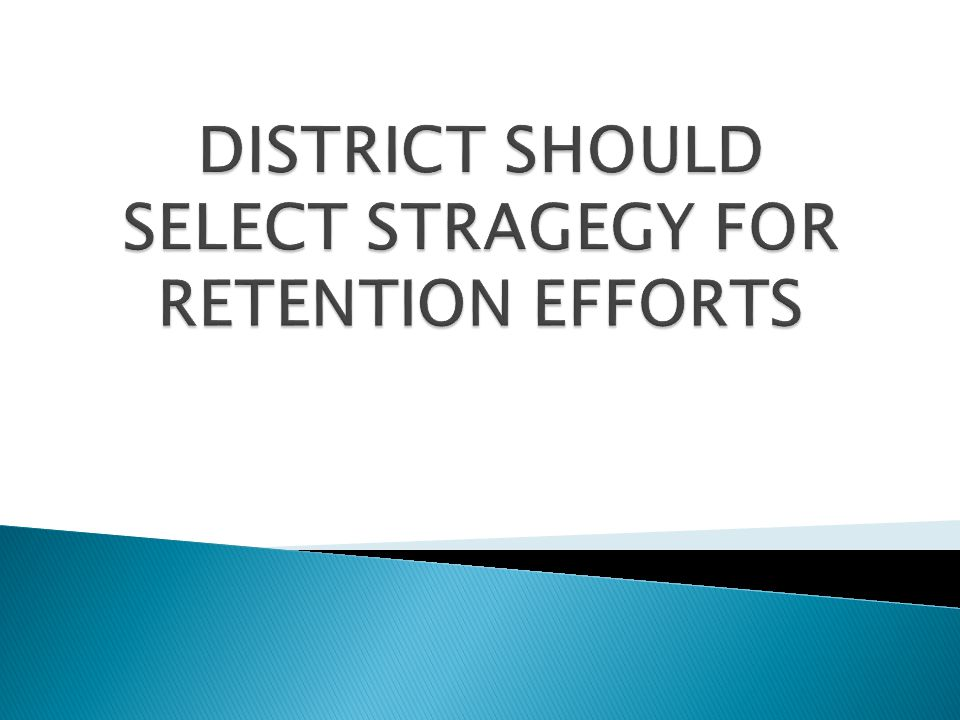DISTRICT SHOULD SELECT STRAGEGY FOR RETENTION EFFORTS