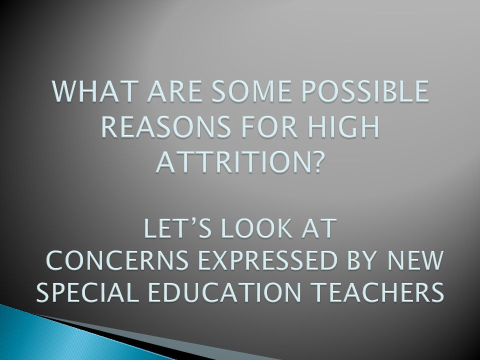 WHAT ARE SOME POSSIBLE REASONS FOR HIGH ATTRITION