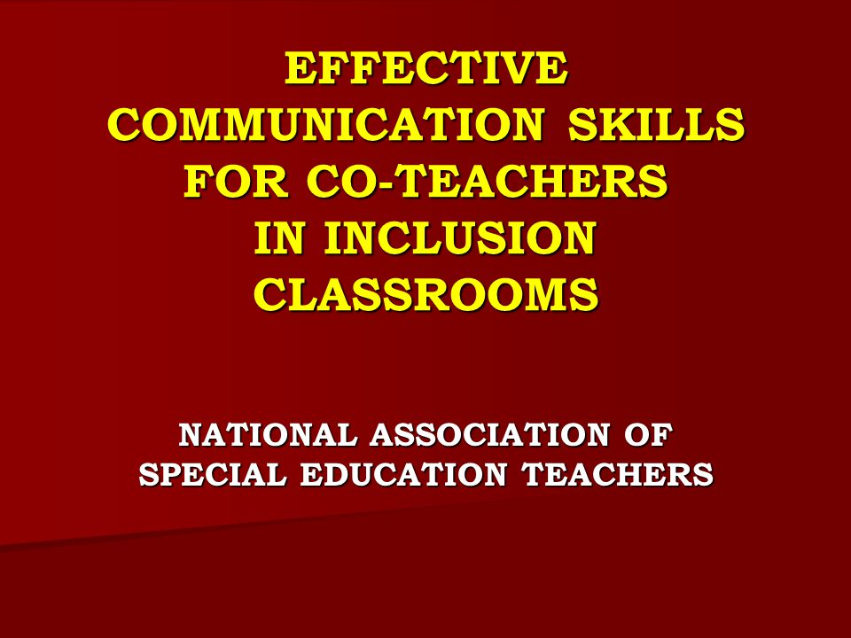 EFFECTIVE COMMUNICATION SKILLS FOR CO-TEACHERS IN INCLUSION CLASSROOMS
