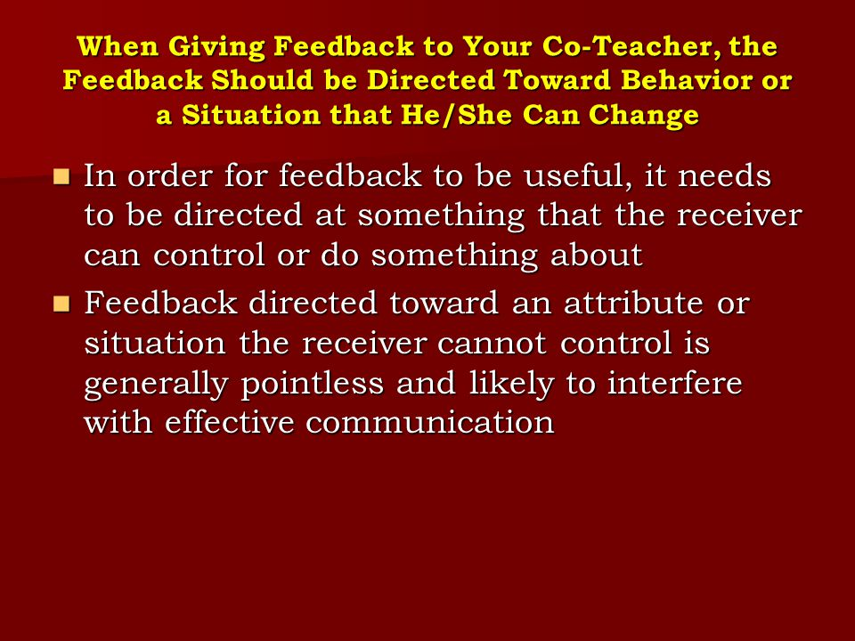 When Giving Feedback to Your Co-Teacher, the Feedback Should be Directed Toward Behavior or a Situation that He/She Can Change