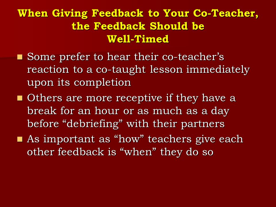 When Giving Feedback to Your Co-Teacher, the Feedback Should be Well-Timed