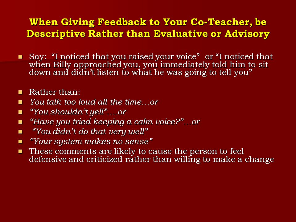 When Giving Feedback to Your Co-Teacher, be Descriptive Rather than Evaluative or Advisory
