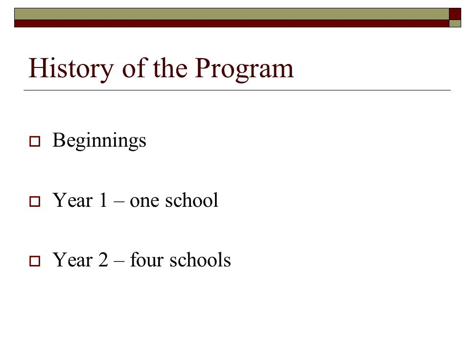 History of the Program Beginnings Year 1 – one school