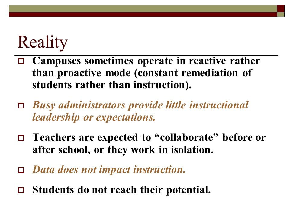 Reality Campuses sometimes operate in reactive rather than proactive mode (constant remediation of students rather than instruction).