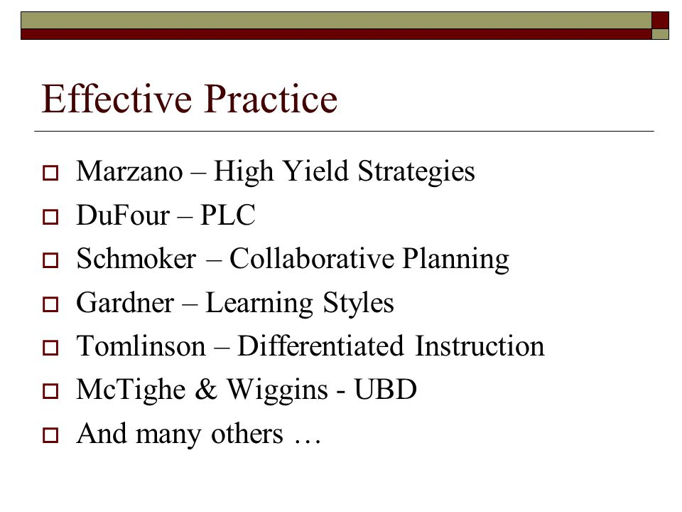 Effective Practice Marzano – High Yield Strategies DuFour – PLC