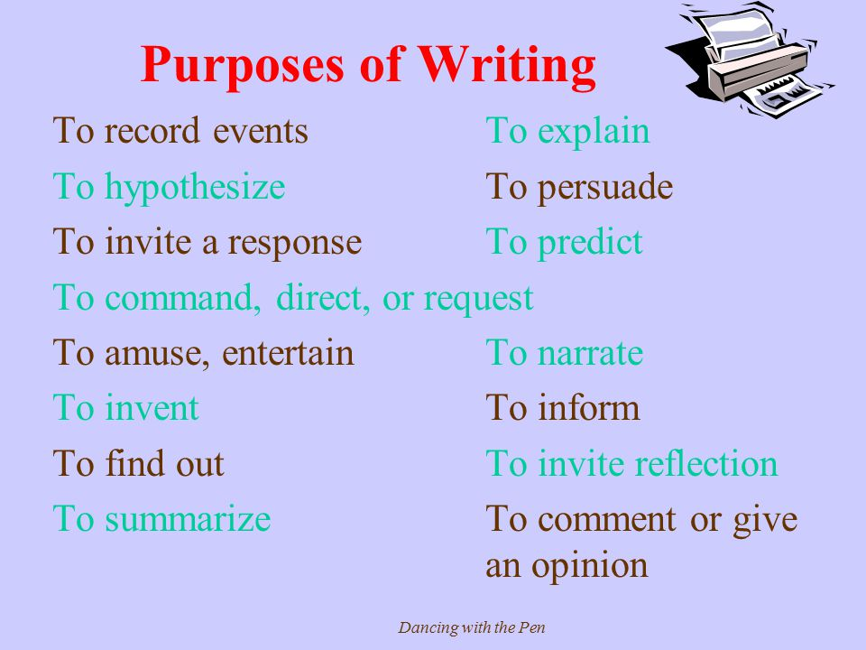 Purposes of Writing To record events To explain