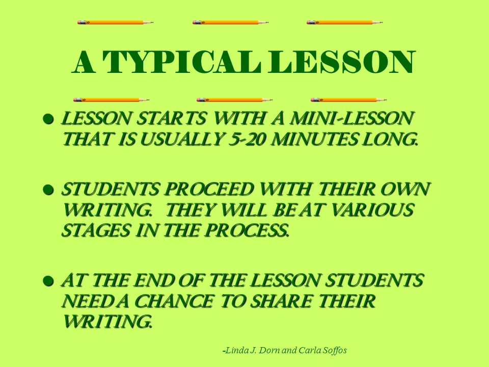 A TYPICAL LESSON LESSON STARTS WITH A MINI-LESSON THAT IS USUALLY 5-20 MINUTES LONG.