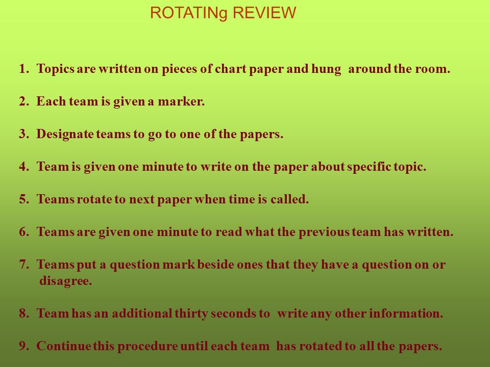 ROTATINg REVIEW 1. Topics are written on pieces of chart paper and hung around the room. 2. Each team is given a marker.