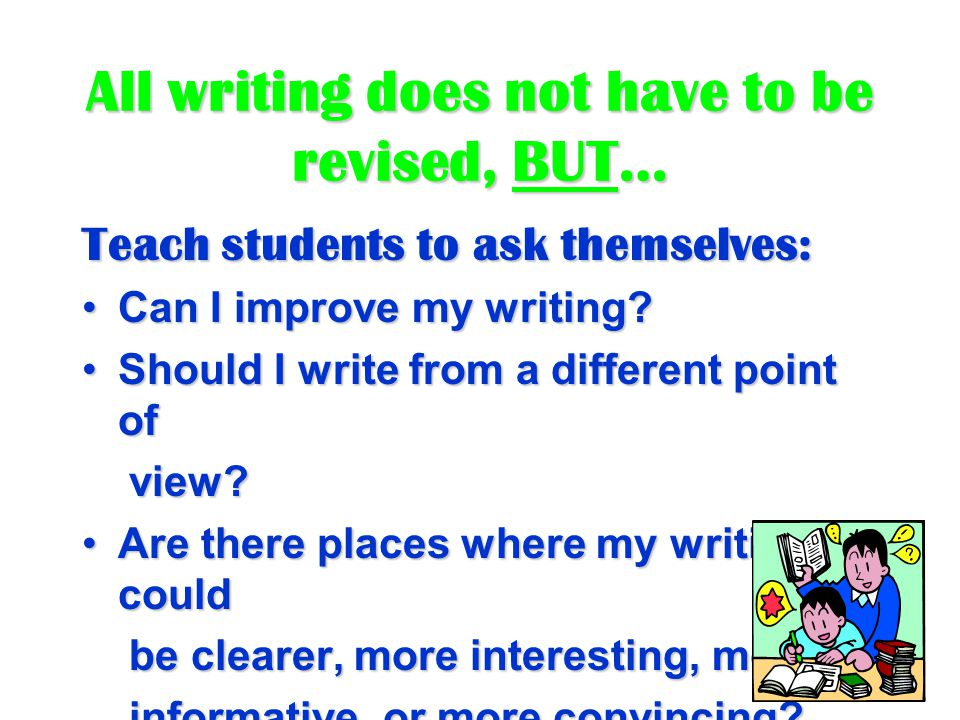 All writing does not have to be revised, BUT…