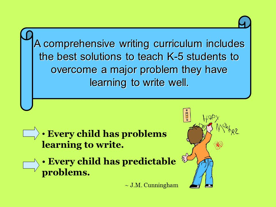 A comprehensive writing curriculum includes the best solutions to teach K-5 students to overcome a major problem they have learning to write well.
