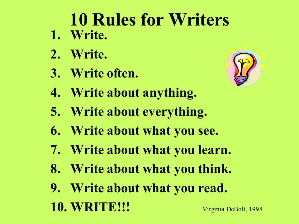 10 Rules for Writers Write. Write often. Write about anything.