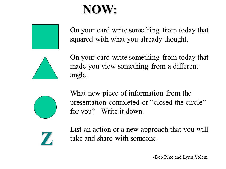 NOW: On your card write something from today that squared with what you already thought.