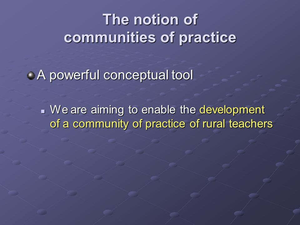 The notion of communities of practice