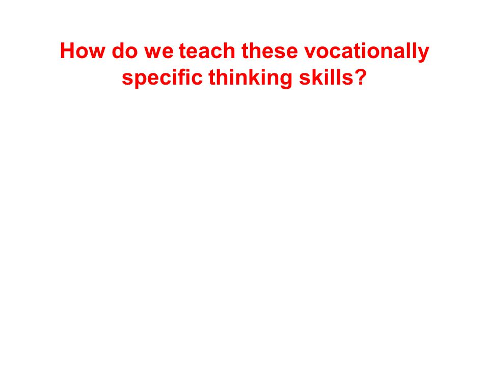 How do we teach these vocationally specific thinking skills