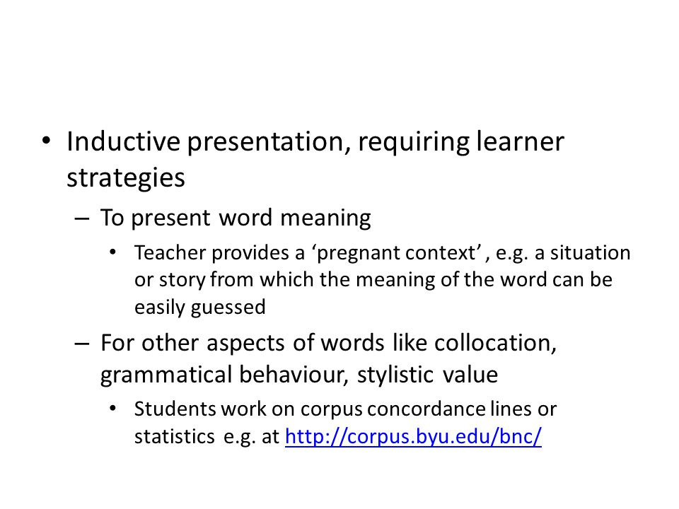 Inductive presentation, requiring learner strategies