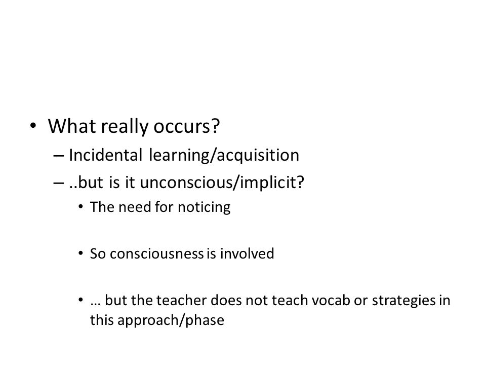 What really occurs Incidental learning/acquisition