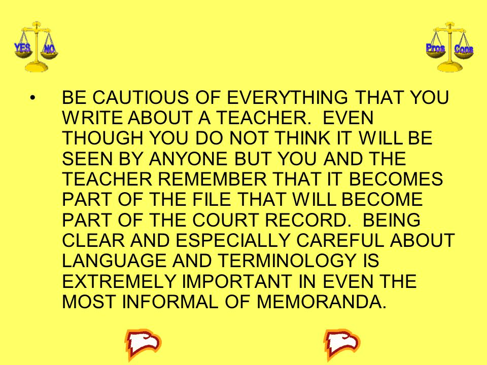 BE CAUTIOUS OF EVERYTHING THAT YOU WRITE ABOUT A TEACHER