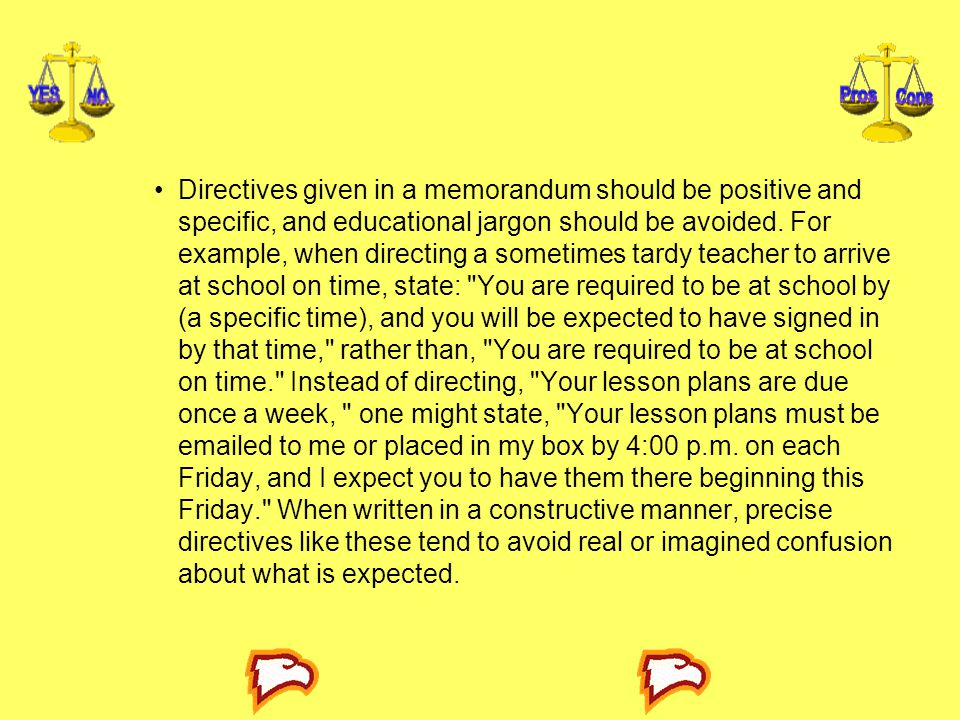 Directives given in a memorandum should be positive and specific, and educational jargon should be avoided.