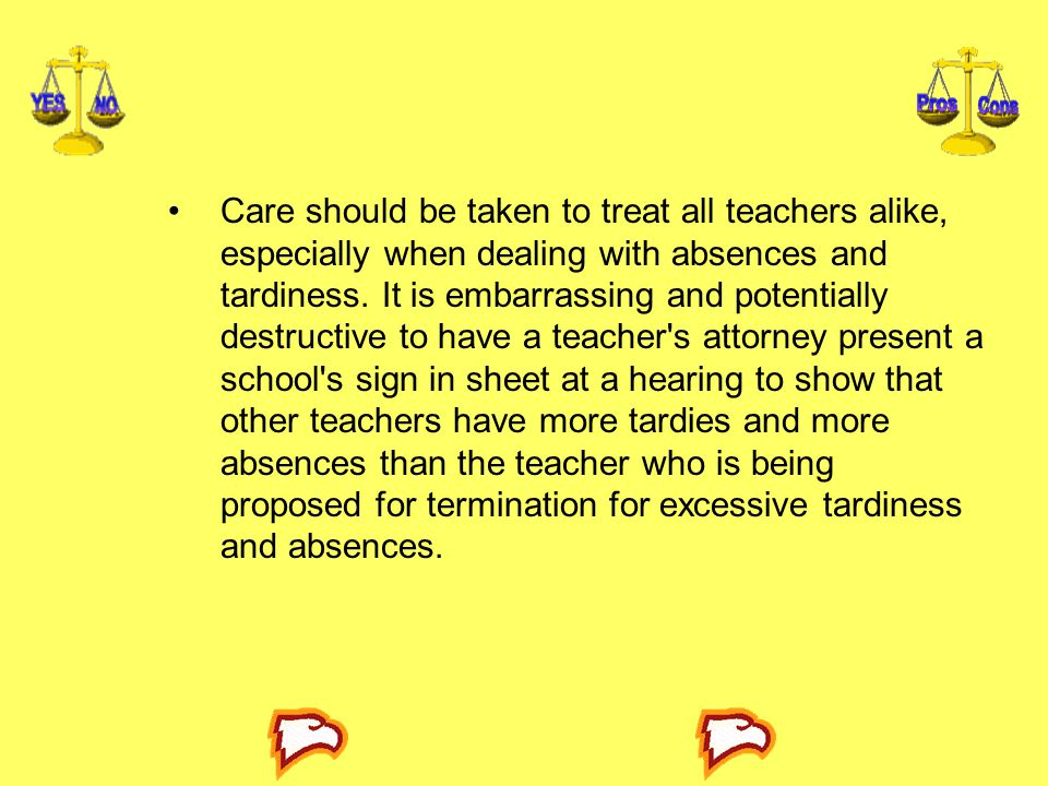 Care should be taken to treat all teachers alike, especially when dealing with absences and tardiness.