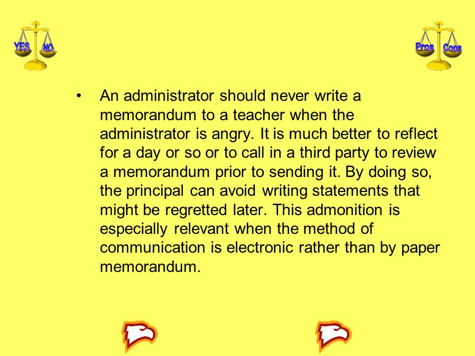 An administrator should never write a memorandum to a teacher when the administrator is angry.