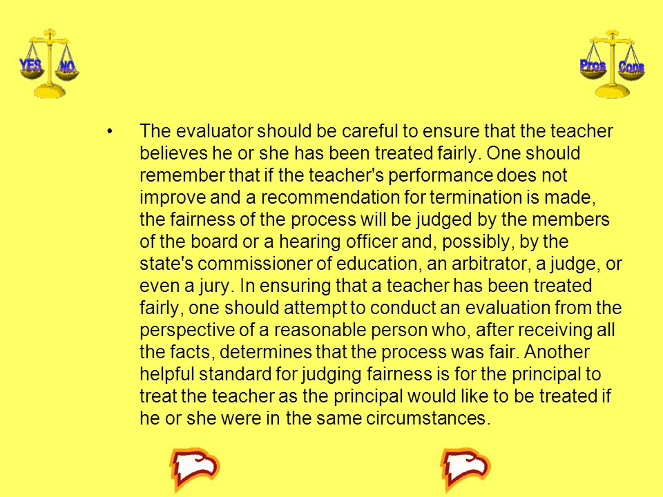 The evaluator should be careful to ensure that the teacher believes he or she has been treated fairly.