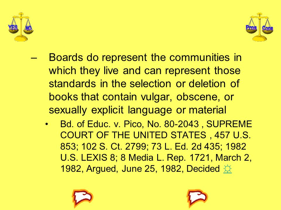 Boards do represent the communities in which they live and can represent those standards in the selection or deletion of books that contain vulgar, obscene, or sexually explicit language or material