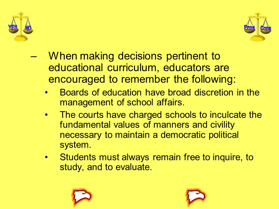 When making decisions pertinent to educational curriculum, educators are encouraged to remember the following: