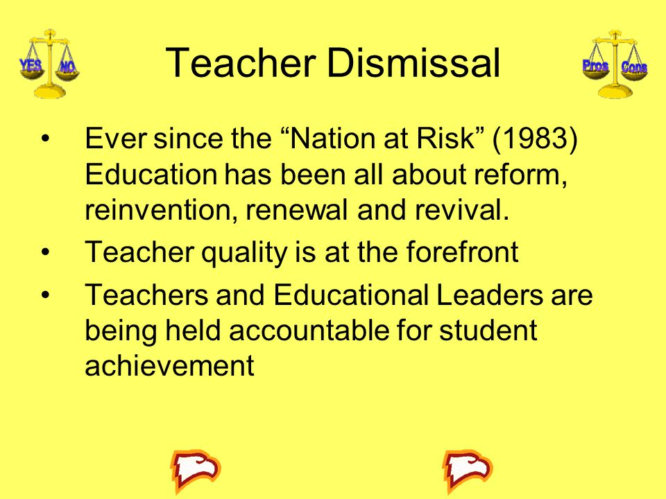 Teacher Dismissal Ever since the Nation at Risk (1983) Education has been all about reform, reinvention, renewal and revival.