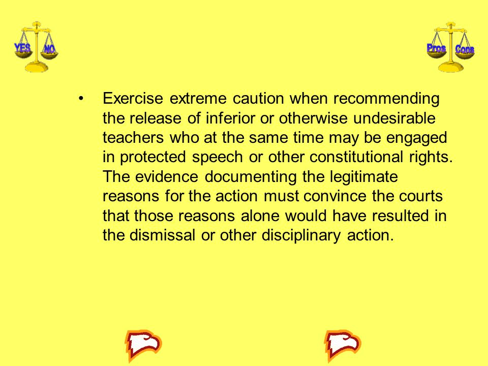 Exercise extreme caution when recommending the release of inferior or otherwise undesirable teachers who at the same time may be engaged in protected speech or other constitutional rights.