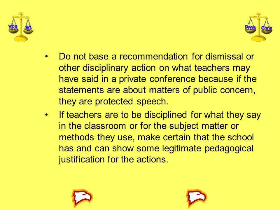 Do not base a recommendation for dismissal or other disciplinary action on what teachers may have said in a private conference because if the statements are about matters of public concern, they are protected speech.