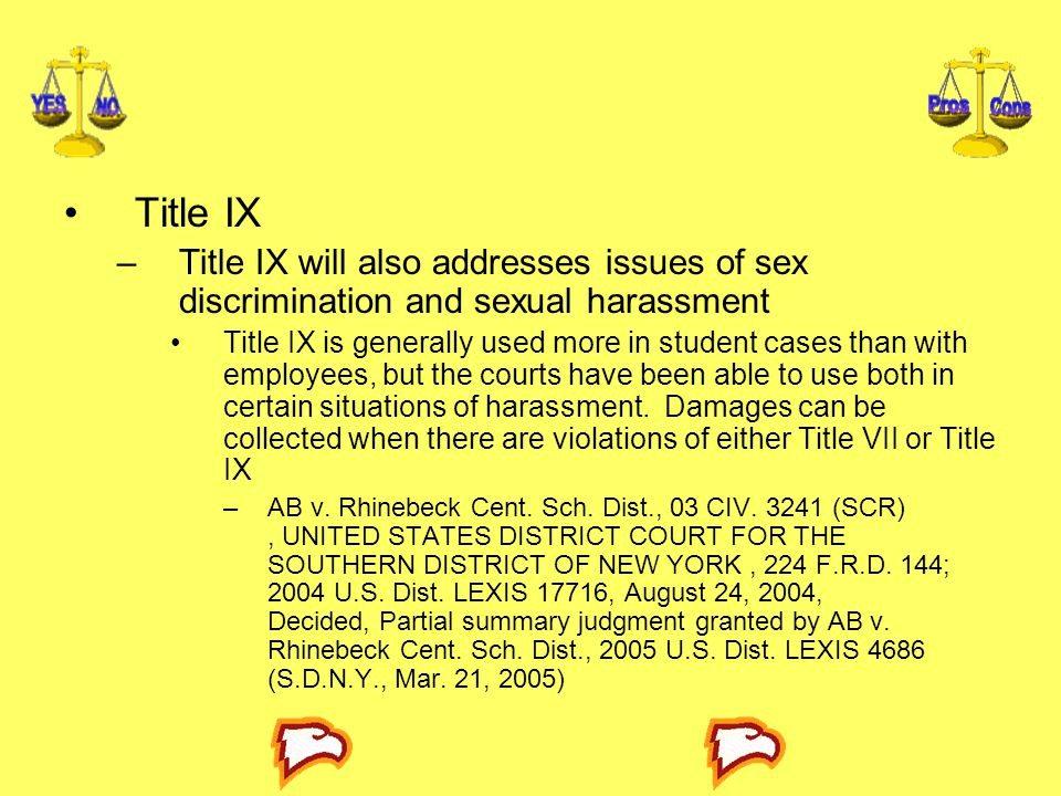 Title IX Title IX will also addresses issues of sex discrimination and sexual harassment.