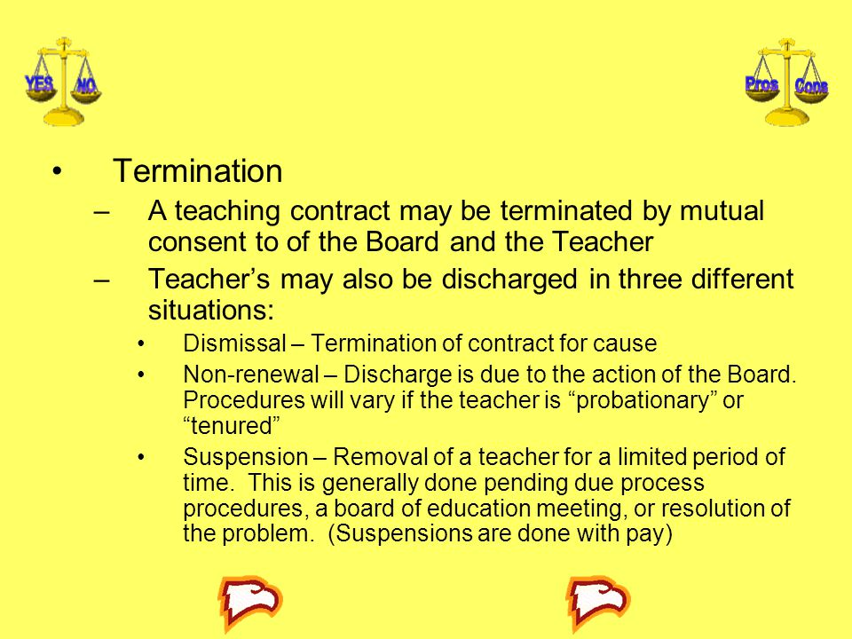 Termination A teaching contract may be terminated by mutual consent to of the Board and the Teacher.