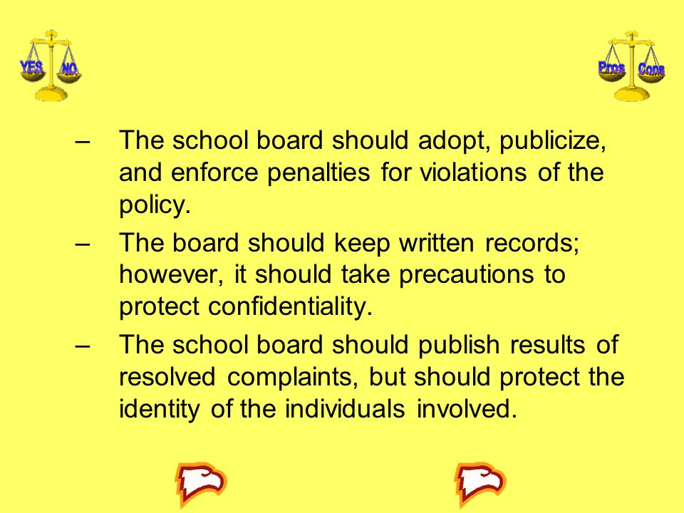 The school board should adopt, publicize, and enforce penalties for violations of the policy.