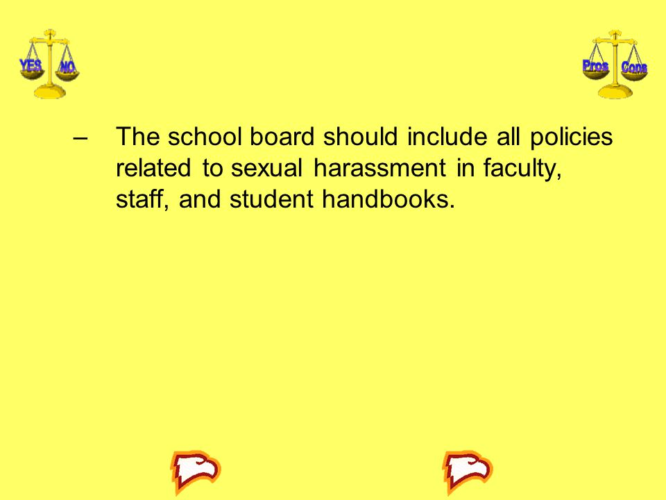 The school board should include all policies related to sexual harassment in faculty, staff, and student handbooks.