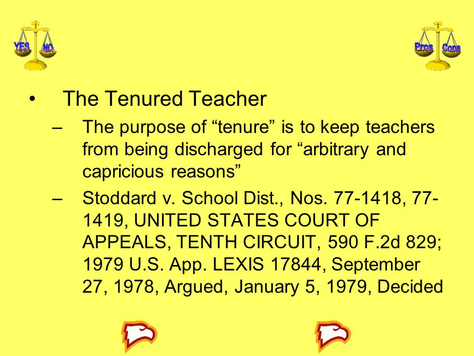 The Tenured Teacher The purpose of tenure is to keep teachers from being discharged for arbitrary and capricious reasons