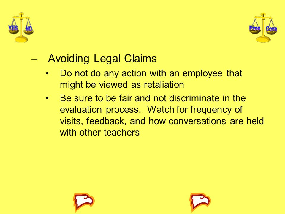 Avoiding Legal Claims Do not do any action with an employee that might be viewed as retaliation.
