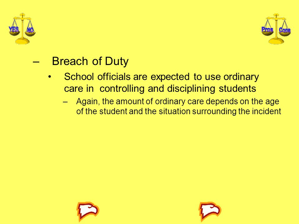 Breach of Duty School officials are expected to use ordinary care in controlling and disciplining students.