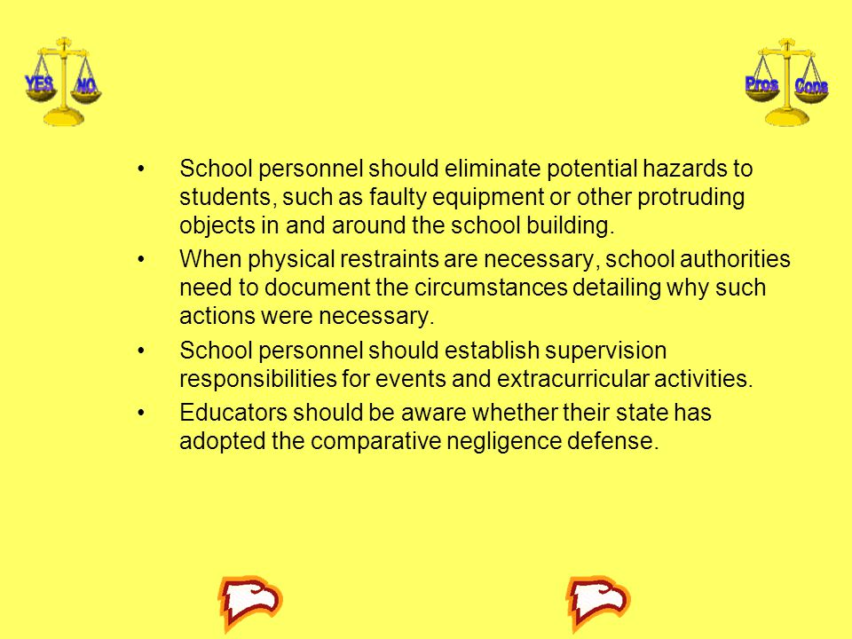 School personnel should eliminate potential hazards to students, such as faulty equipment or other protruding objects in and around the school building.